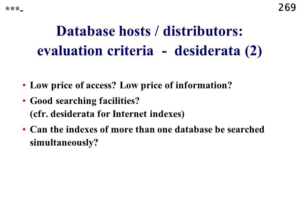 269 Database hosts / distributors: evaluation criteria - desiderata (2) Low price of access.
