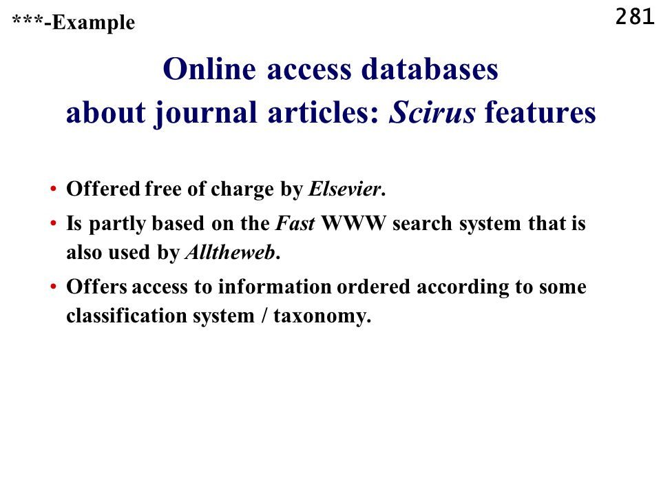 281 Online access databases about journal articles: Scirus features Offered free of charge by Elsevier.
