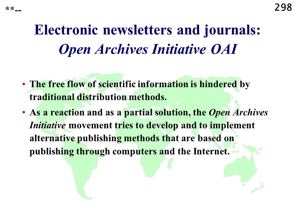298 **-- Electronic newsletters and journals: Open Archives Initiative OAI The free flow of scientific information is hindered by traditional distribution methods.