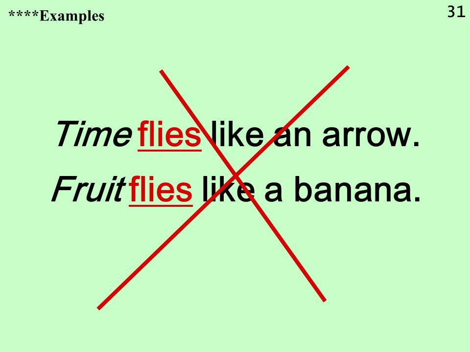 31 Time flies like an arrow. Fruit flies like a banana. ****Examples