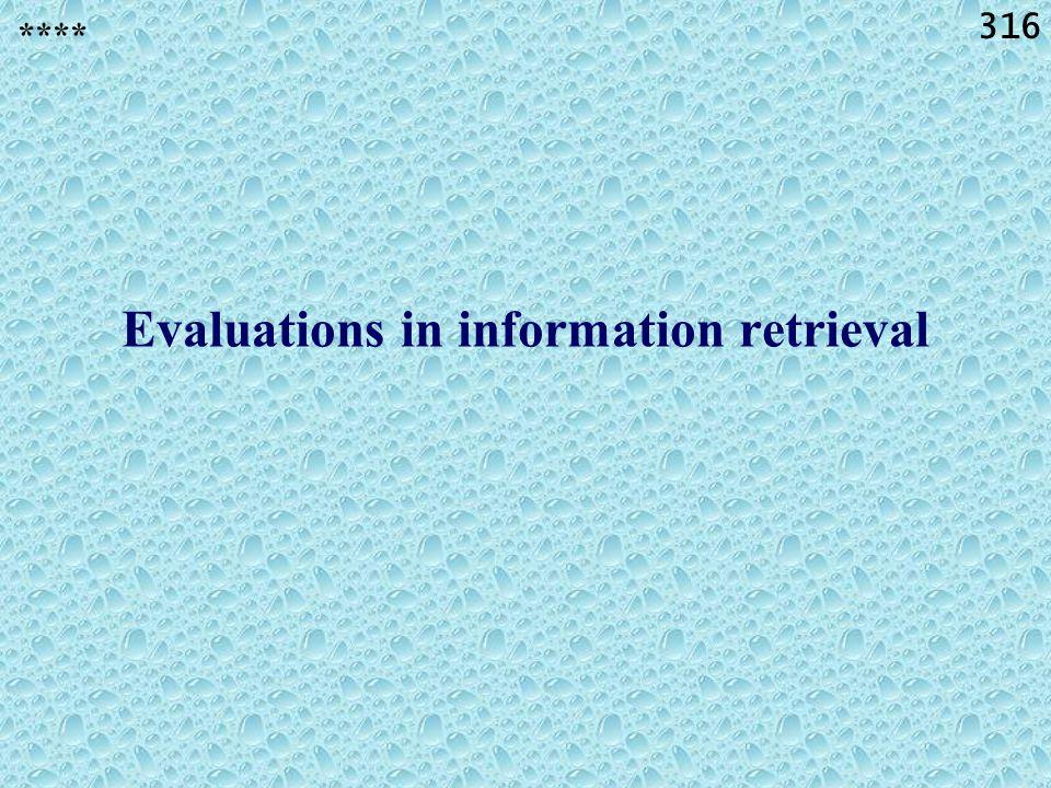 316 Evaluations in information retrieval ****