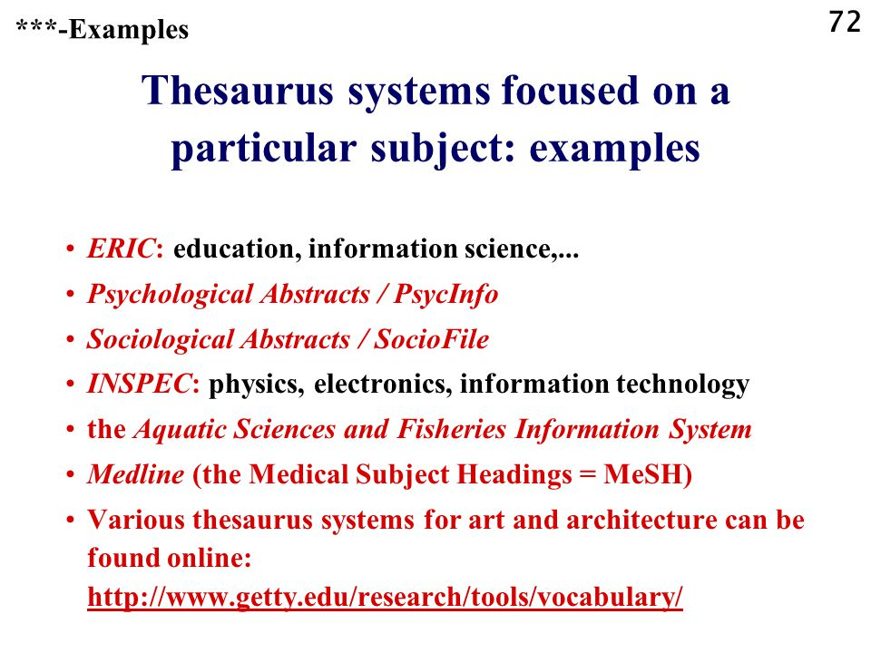 72 Thesaurus systems focused on a particular subject: examples ERIC: education, information science,...