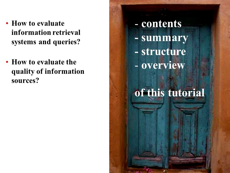 8 How to evaluate information retrieval systems and queries? How to evaluate the quality of information sources? - contents - summary - structure - ov