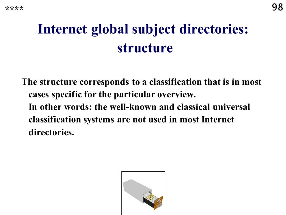 98 Internet global subject directories: structure The structure corresponds to a classification that is in most cases specific for the particular overview.