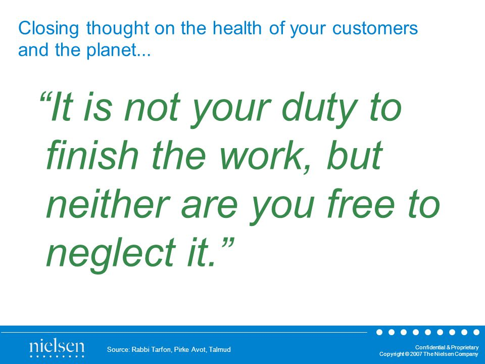 Confidential & Proprietary Copyright © 2007 The Nielsen Company Closing thought on the health of your customers and the planet...