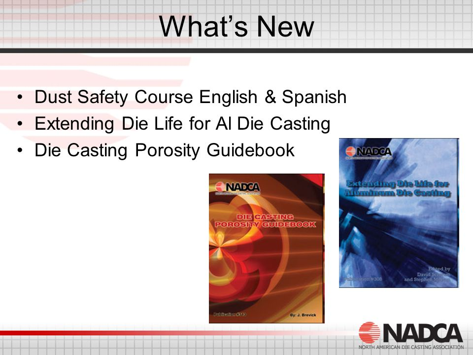 What's New Dust Safety Course English & Spanish Extending Die Life for Al Die Casting Die Casting Porosity Guidebook