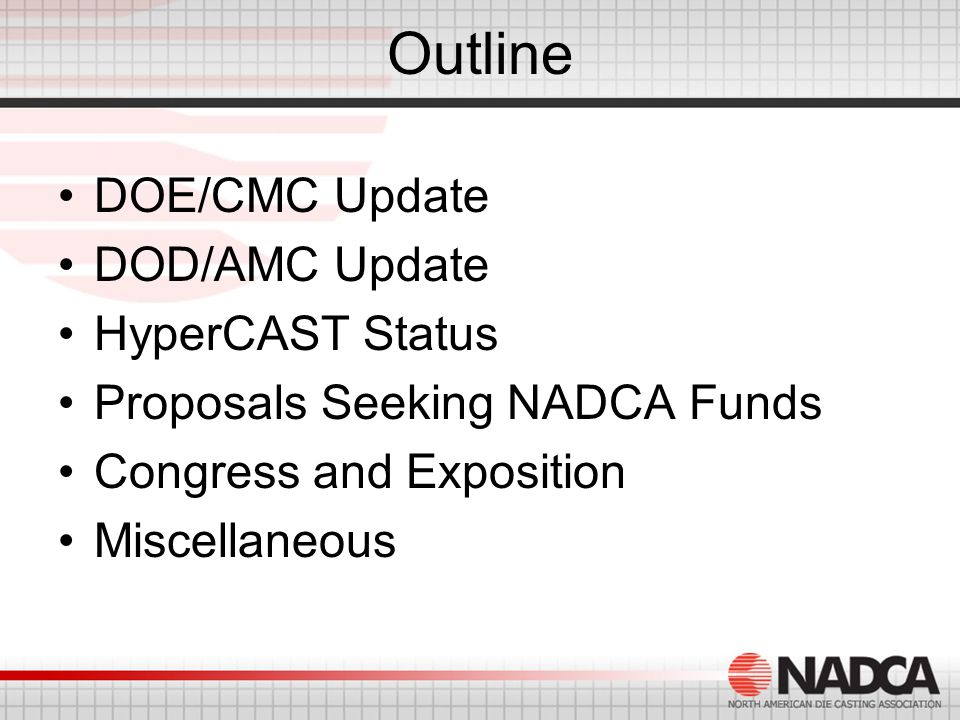 Outline DOE/CMC Update DOD/AMC Update HyperCAST Status Proposals Seeking NADCA Funds Congress and Exposition Miscellaneous