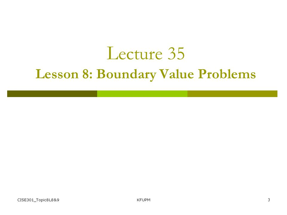 CISE301_Topic8L8&9KFUPM2 Outline of Topic 8  Lesson 1:Introduction to ODEs  Lesson 2:Taylor series methods  Lesson 3:Midpoint and Heun's method  L