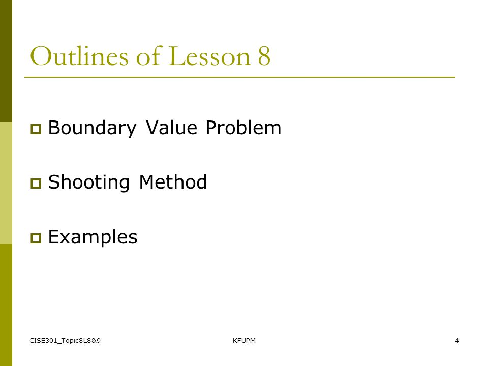 CISE301_Topic8L8&9KFUPM3 L ecture 35 Lesson 8: Boundary Value Problems