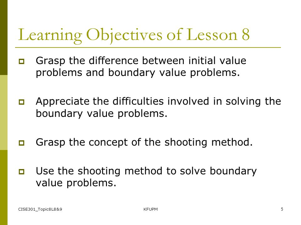 CISE301_Topic8L8&9KFUPM4 Outlines of Lesson 8  Boundary Value Problem  Shooting Method  Examples