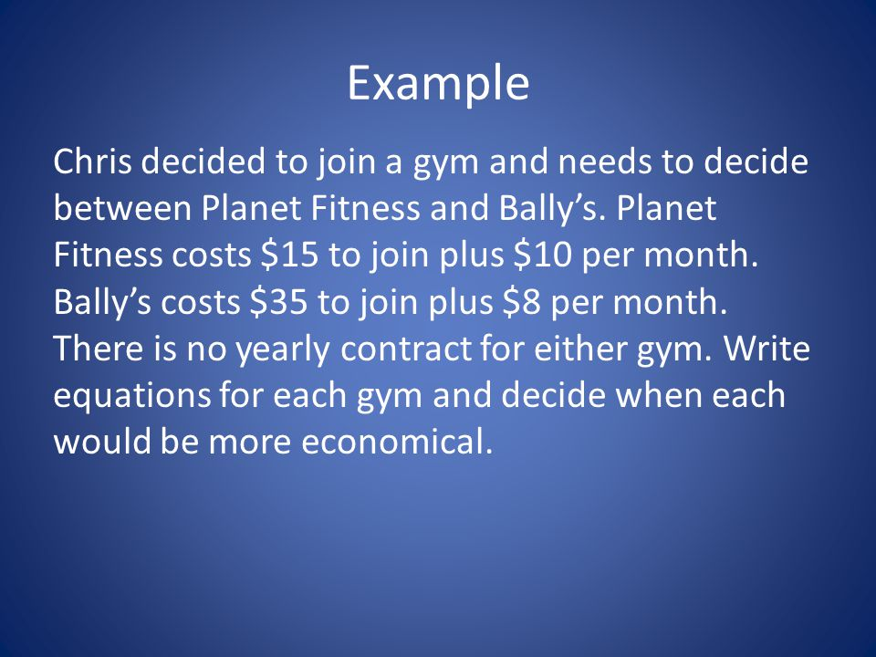 Example The first step is to write equations for each gym.