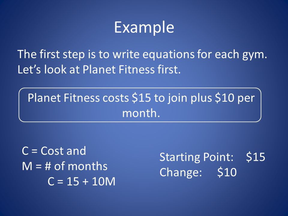 Example Planet Fitness: C = 15 + 10M Bally's: C = 35 + 8M X = 10 and Y = 115 What do these numbers mean.