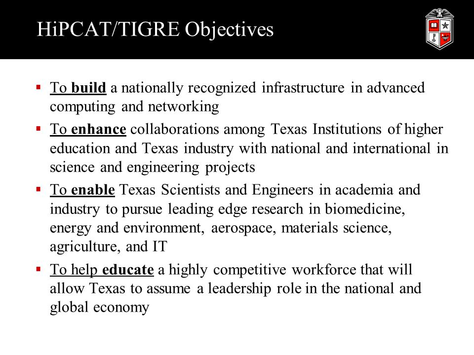LEARN Lonestar Education And Research Network  LEARN is a cooperative effort of 33 TX Institutions of higher education  Manages relationships with Internet2, National Lambda Rail, and other regional and commercial ISPs  Targeted to provide Gbit (and higher) network speeds  More information at http://www.tx-learn.orghttp://www.tx-learn.org