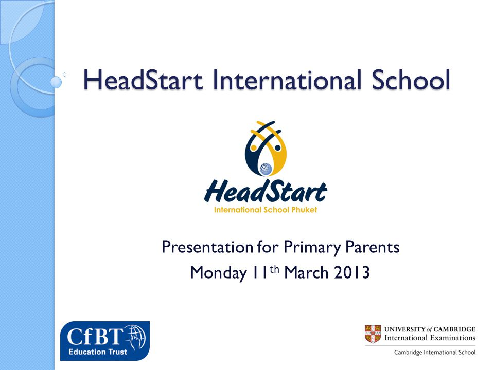 HeadStart International School Presentation for Primary Parents Monday 11 th March 2013