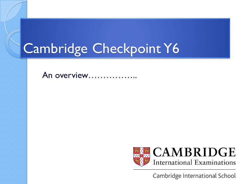 Cambridge Checkpoint Y6 An overview……………..