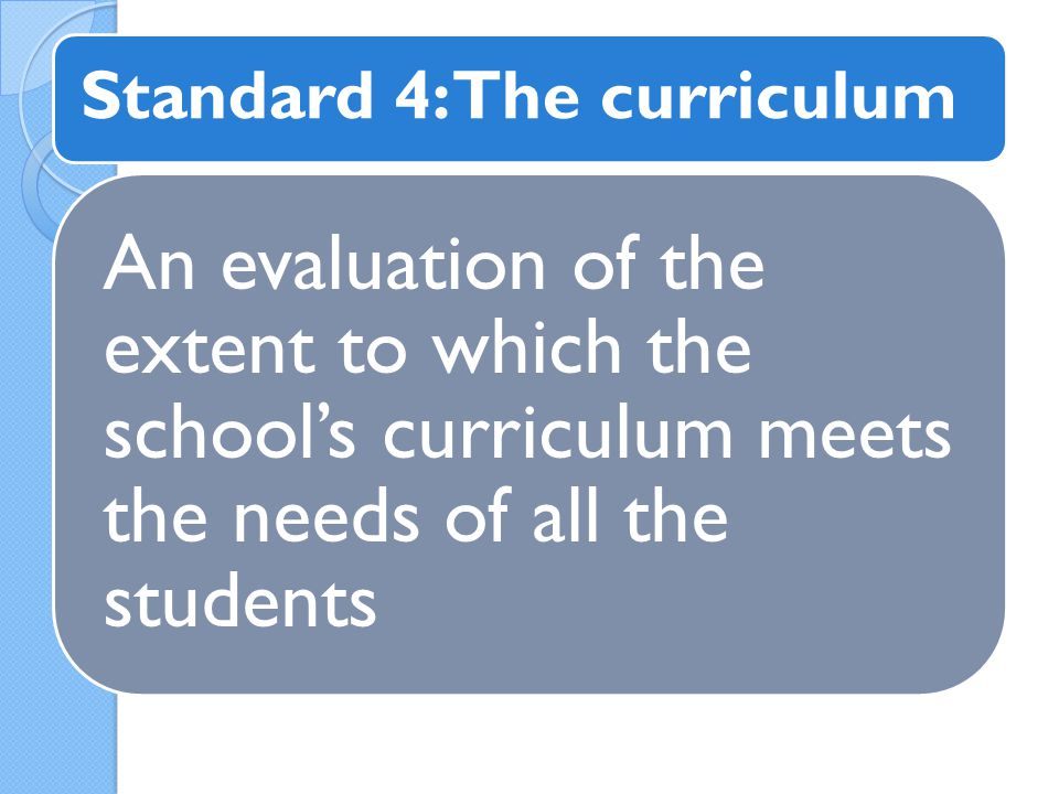 An evaluation of the extent to which the school's curriculum meets the needs of all the students Standard 4: The curriculum