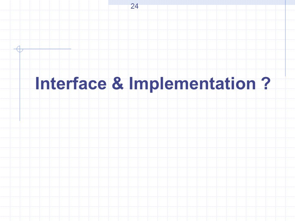Interface & Implementation 24