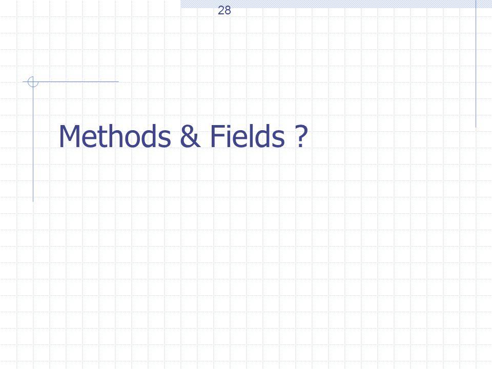 Methods & Fields ? 28