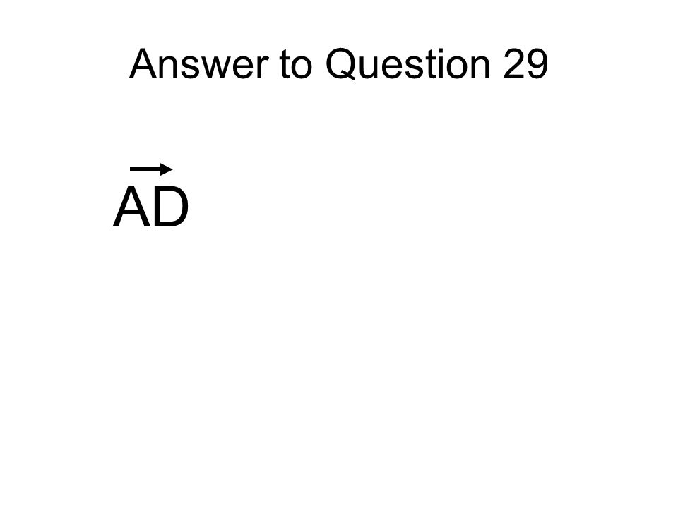 Answer to Question 29 AD