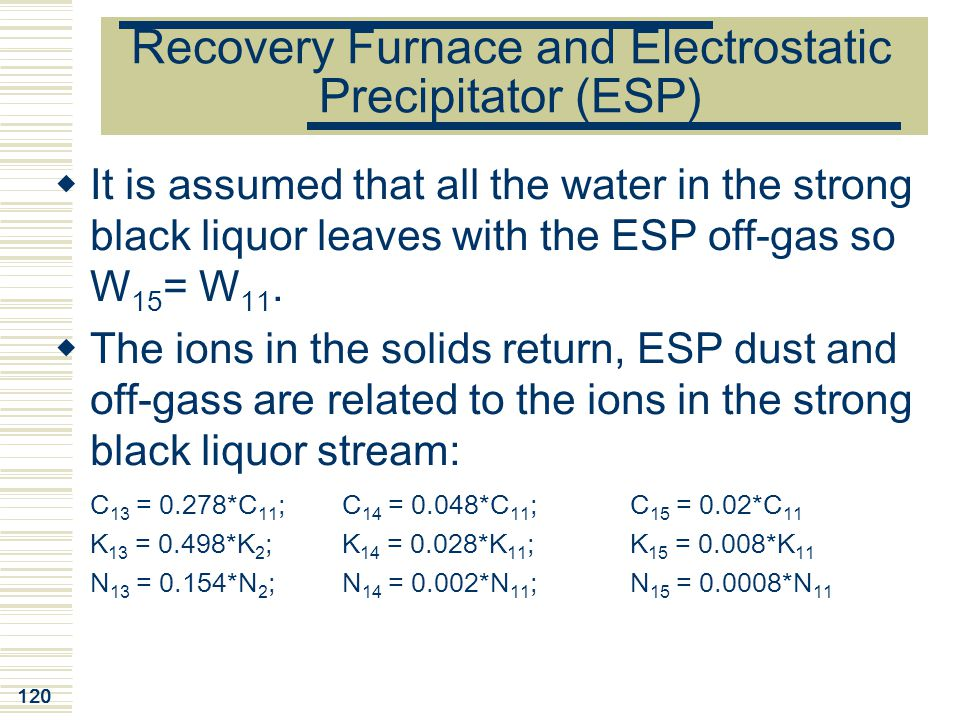 120 Recovery Furnace and Electrostatic Precipitator (ESP)  It is assumed that all the water in the strong black liquor leaves with the ESP off-gas so