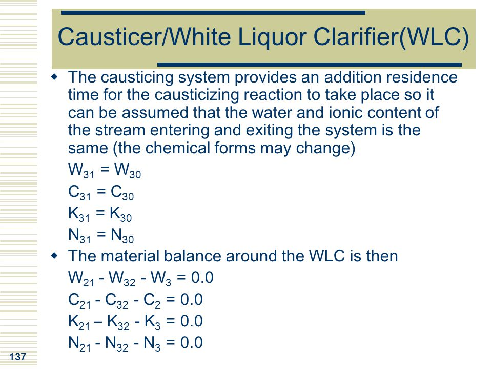 137 Causticer/White Liquor Clarifier(WLC)  The causticing system provides an addition residence time for the causticizing reaction to take place so i