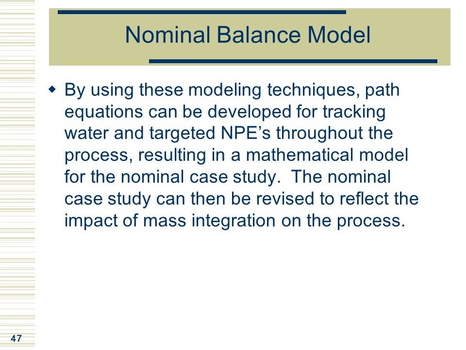 47 Nominal Balance Model  By using these modeling techniques, path equations can be developed for tracking water and targeted NPE's throughout the pr