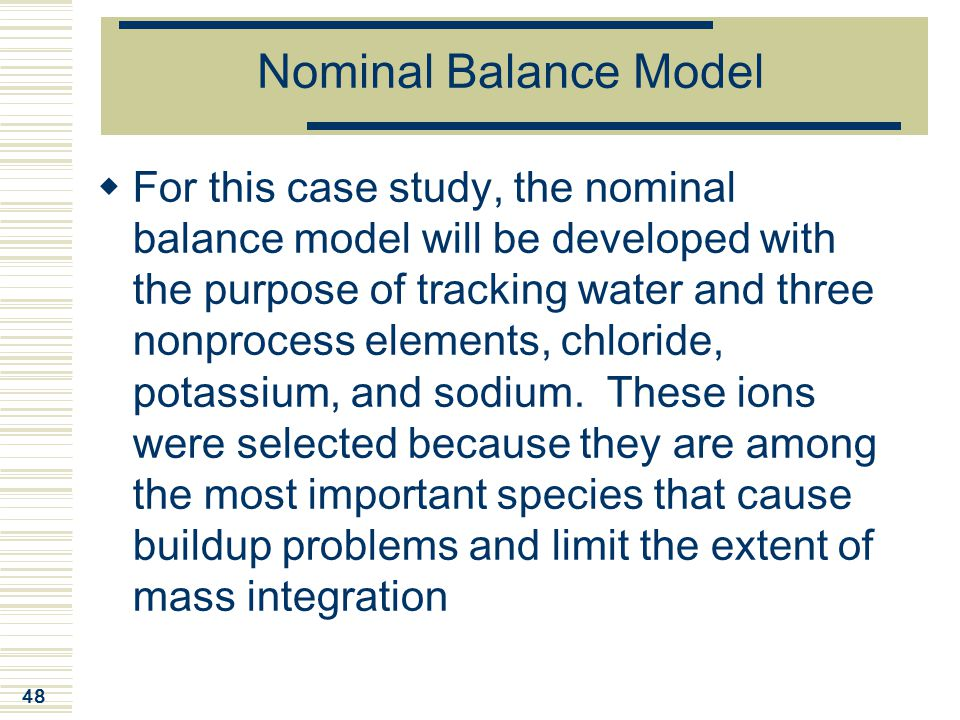 48 Nominal Balance Model  For this case study, the nominal balance model will be developed with the purpose of tracking water and three nonprocess el
