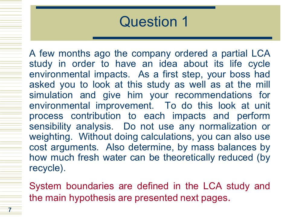 7 Question 1 A few months ago the company ordered a partial LCA study in order to have an idea about its life cycle environmental impacts. As a first