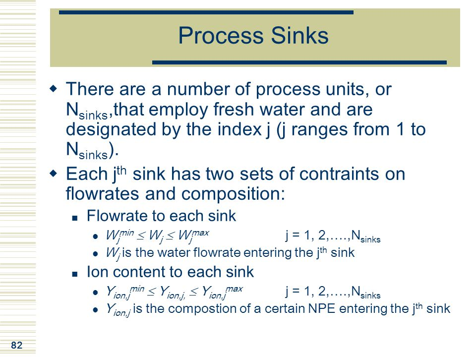 82 Process Sinks  There are a number of process units, or N sinks,that employ fresh water and are designated by the index j (j ranges from 1 to N sin