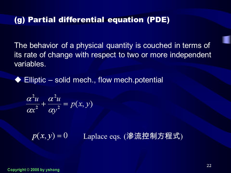 22 (g) Partial differential equation (PDE) The behavior of a physical quantity is couched in terms of its rate of change with respect to two or more i