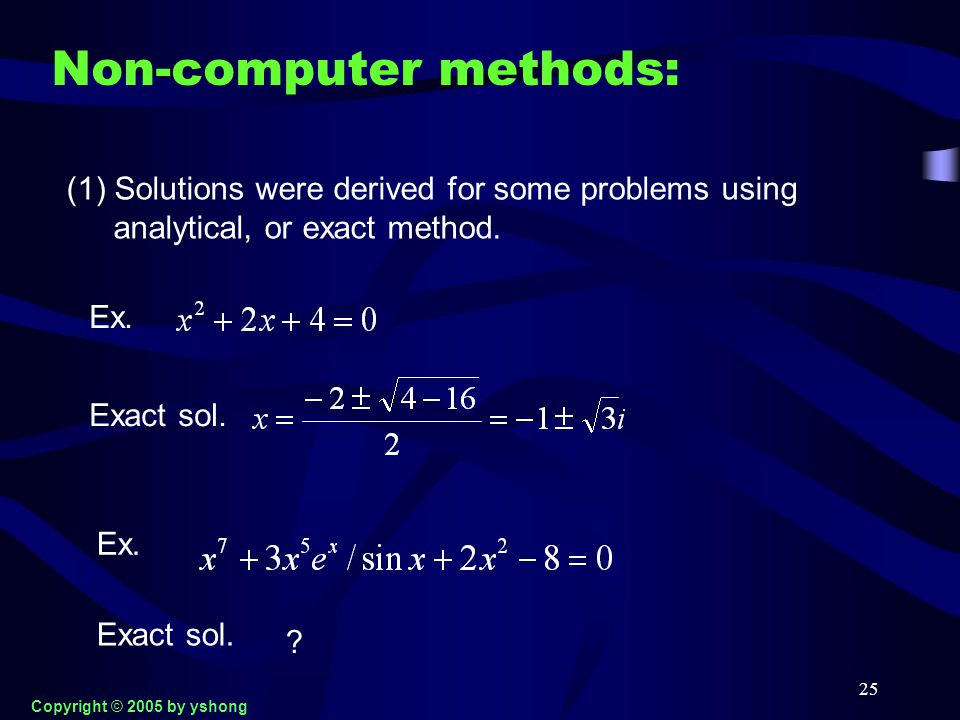 25 Non-computer methods: (1) Solutions were derived for some problems using analytical, or exact method. Ex. Exact sol. Ex. ? Exact sol. Copyright © 2