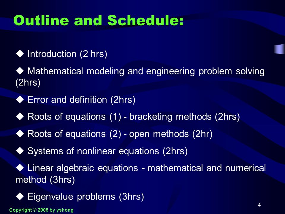 4 Outline and Schedule:  Introduction (2 hrs)  Mathematical modeling and engineering problem solving (2hrs)  Error and definition (2hrs)  Roots of