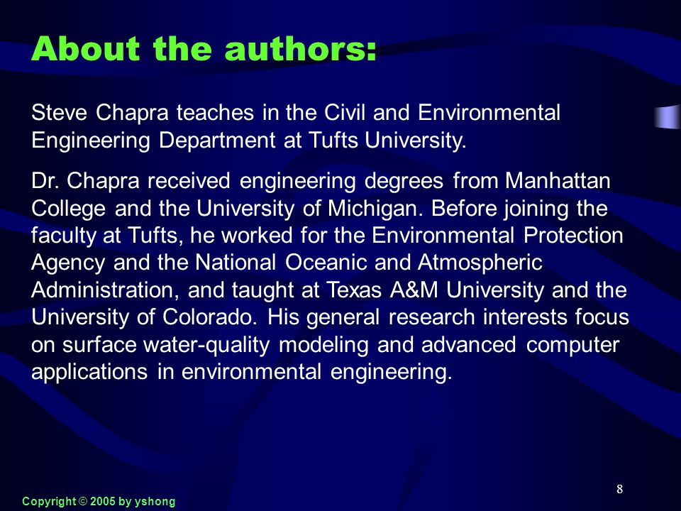 8 About the authors: Steve Chapra teaches in the Civil and Environmental Engineering Department at Tufts University. Dr. Chapra received engineering d