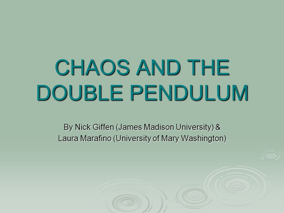 CHAOS AND THE DOUBLE PENDULUM By Nick Giffen (James Madison University) & Laura Marafino (University of Mary Washington)