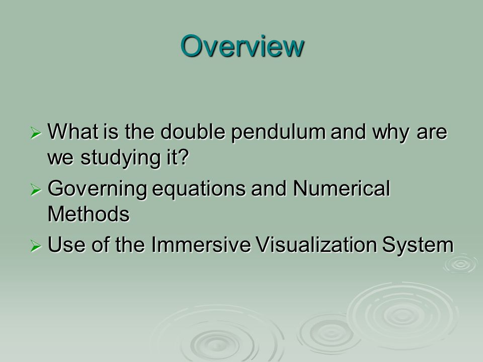 Overview  What is the double pendulum and why are we studying it.