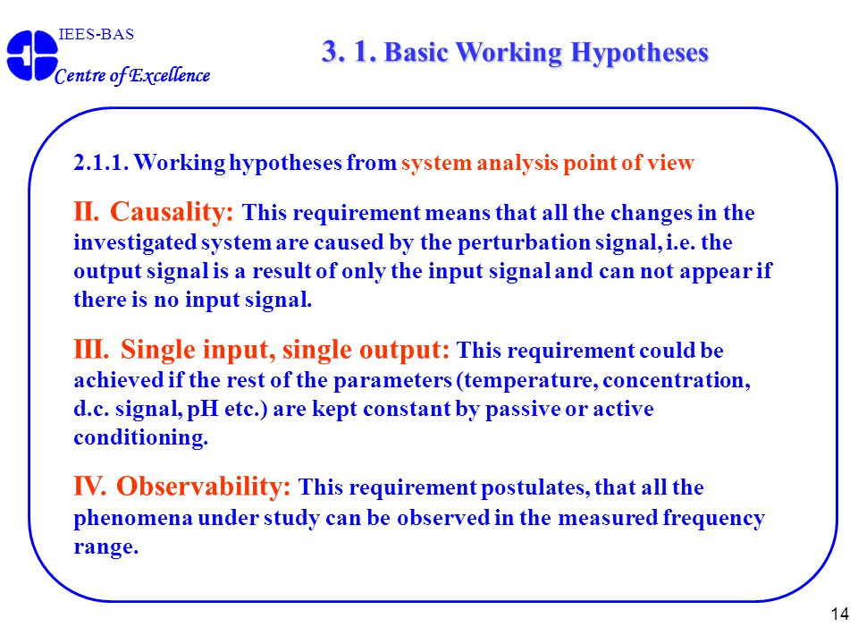 14 IEES-BAS Centre of Excellence 2.1.1. Working hypotheses from system analysis point of view II. Causality: This requirement means that all the chang