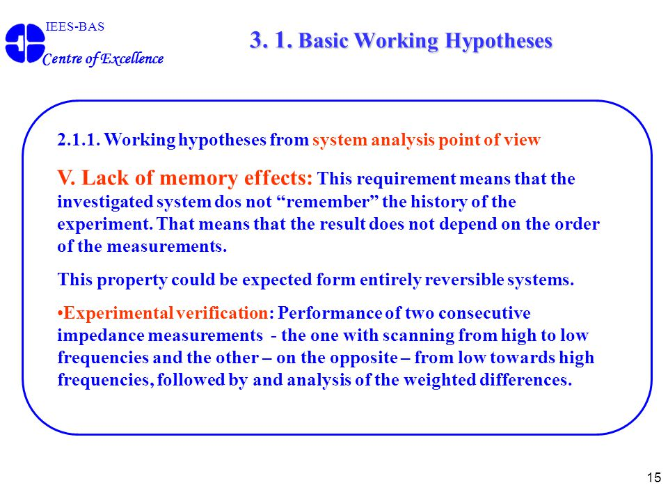 15 IEES-BAS Centre of Excellence 2.1.1. Working hypotheses from system analysis point of view V. Lack of memory effects: This requirement means that t