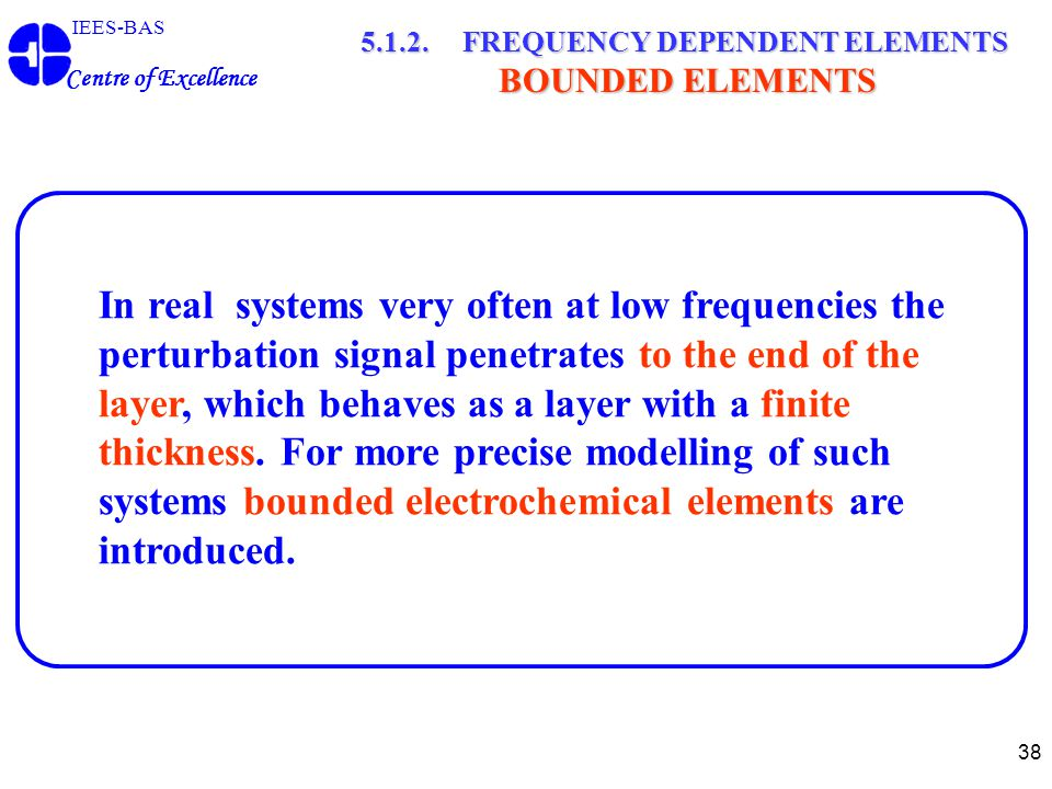 38 IEES-BAS Centre of Excellence 5.1.2. FREQUENCY DEPENDENT ELEMENTS BOUNDED ELEMENTS In real systems very often at low frequencies the perturbation s