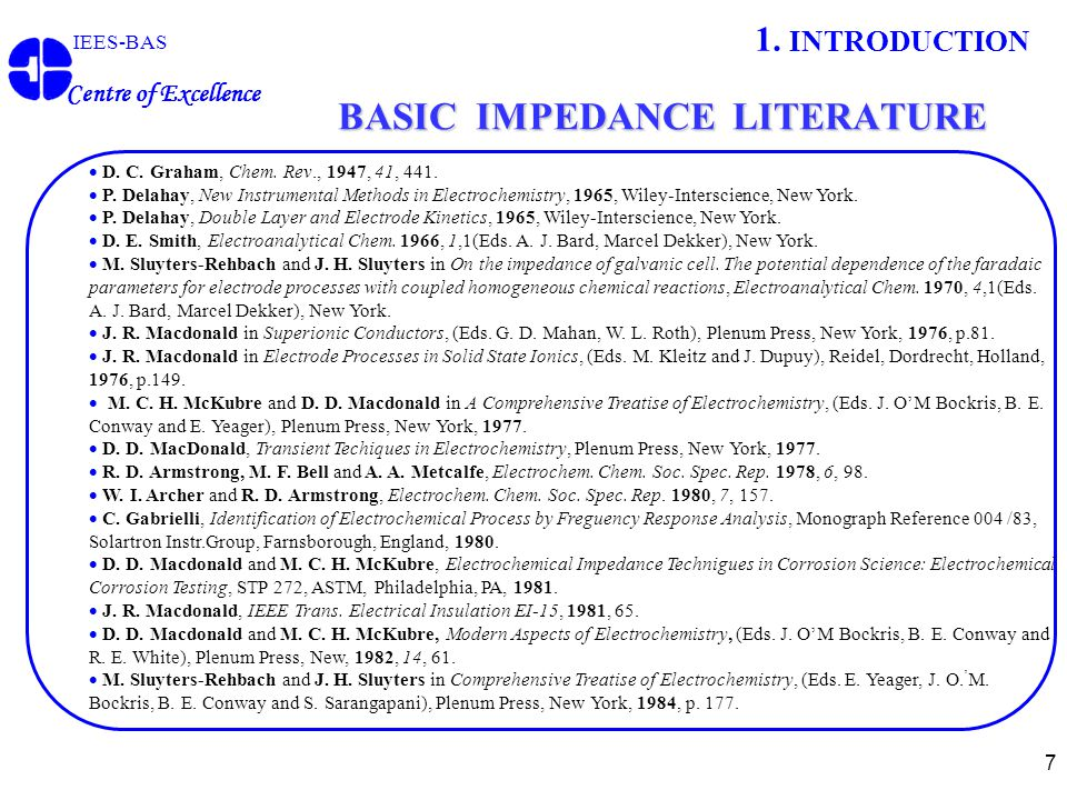 7 BASIC IMPEDANCE LITERATURE IEES-BAS Centre of Excellence 1. INTRODUCTION  D. C. Graham, Chem. Rev., 1947, 41, 441.  P. Delahay, New Instrumental M