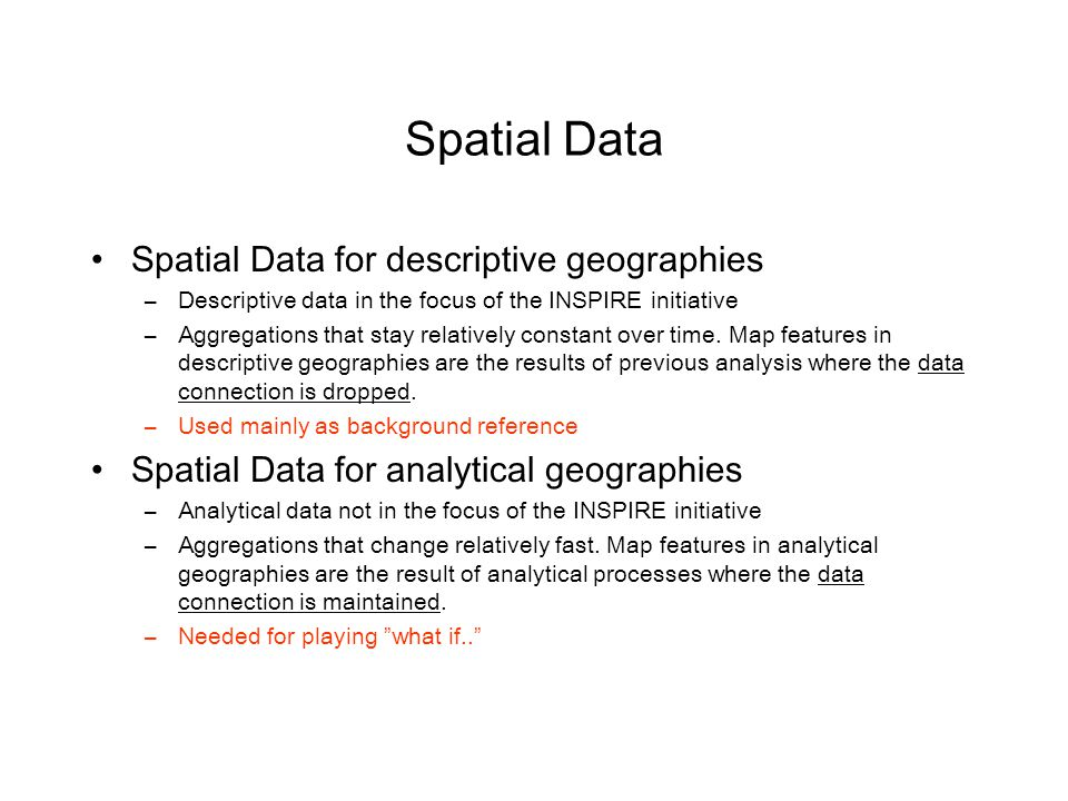 Spatial Data Spatial Data for descriptive geographies –Descriptive data in the focus of the INSPIRE initiative –Aggregations that stay relatively constant over time.