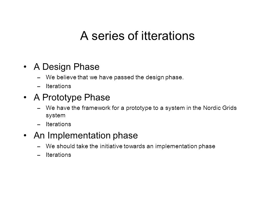 A series of itterations A Design Phase –We believe that we have passed the design phase. –Iterations A Prototype Phase –We have the framework for a pr