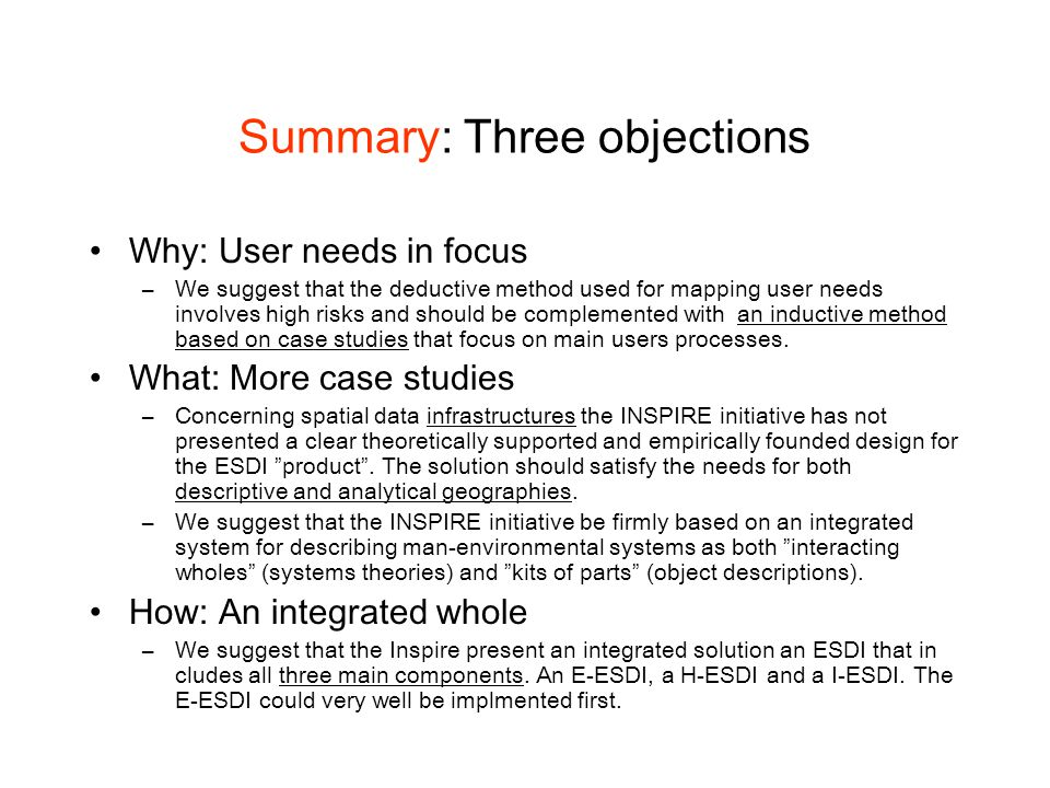 Summary: Three objections Why: User needs in focus –We suggest that the deductive method used for mapping user needs involves high risks and should be complemented with an inductive method based on case studies that focus on main users processes.