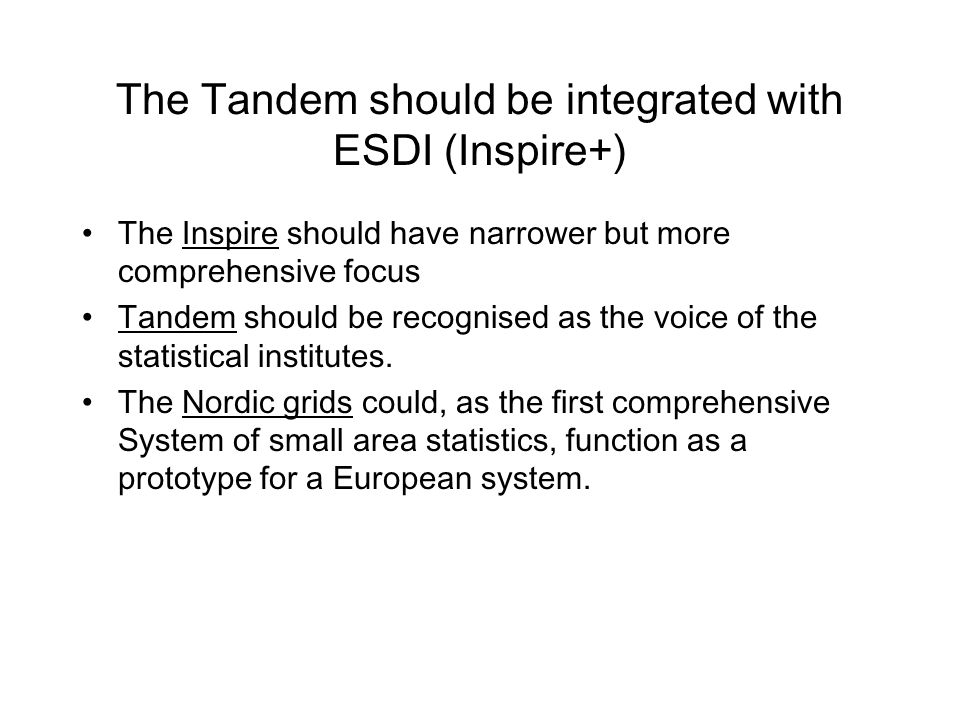 The Tandem should be integrated with ESDI (Inspire+) The Inspire should have narrower but more comprehensive focus Tandem should be recognised as the