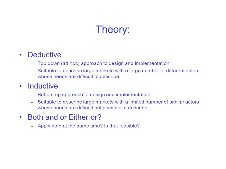 Theory: Deductive –Top down (ad hoc) approach to design and implementation.