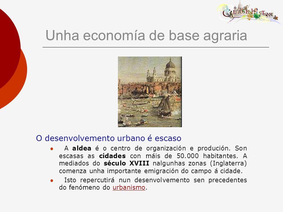 Unha economía de base agraria O desenvolvemento urbano é escaso A aldea é o centro de organización e produción.