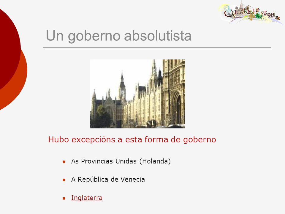 Un goberno absolutista Hubo excepcións a esta forma de goberno As Provincias Unidas (Holanda) A República de Venecia Inglaterra