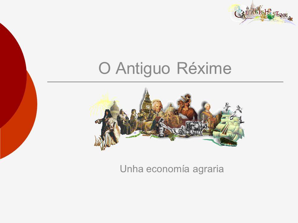 O Antiguo Réxime Unha economía agraria