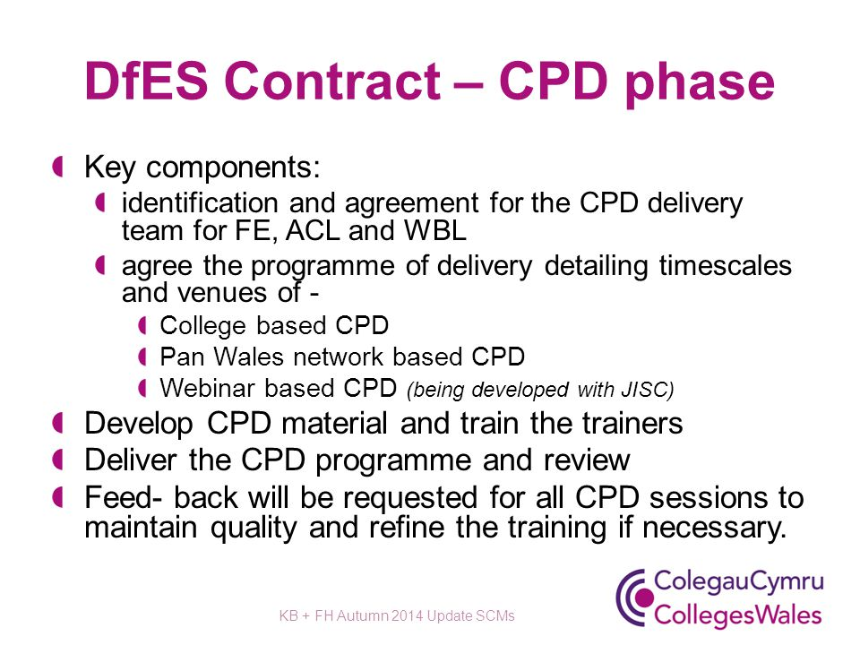 DfES Contract – CPD phase Key components: identification and agreement for the CPD delivery team for FE, ACL and WBL agree the programme of delivery d