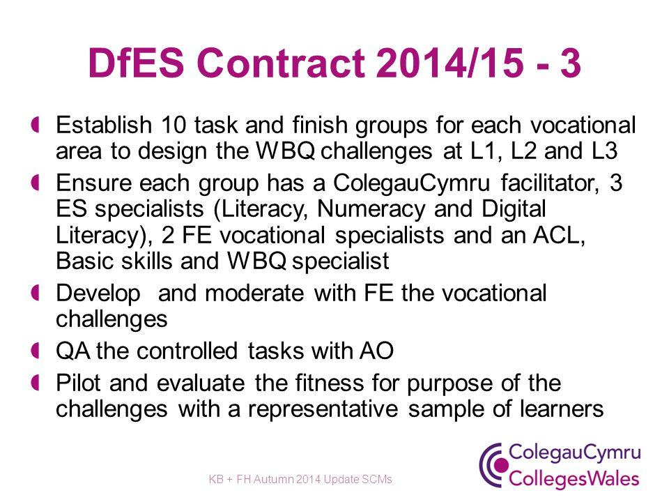 DfES Contract 2014/15 - 3 Establish 10 task and finish groups for each vocational area to design the WBQ challenges at L1, L2 and L3 Ensure each group