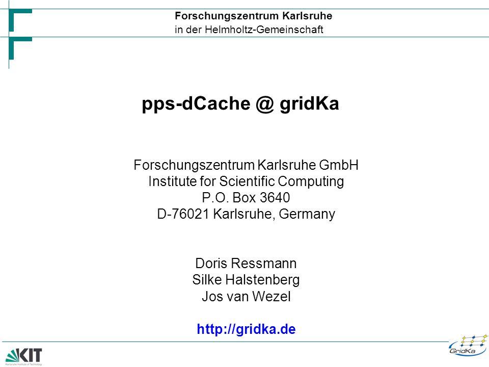 Forschungszentrum Karlsruhe in der Helmholtz-Gemeinschaft pps-dCache @ gridKa Forschungszentrum Karlsruhe GmbH Institute for Scientific Computing P.O.